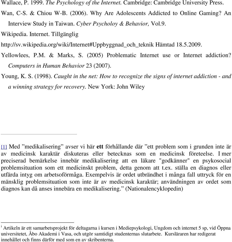 (2005) Problematic Internet use or Internet addiction? Computers in Human Behavior 23 (2007). Young, K. S. (1998).