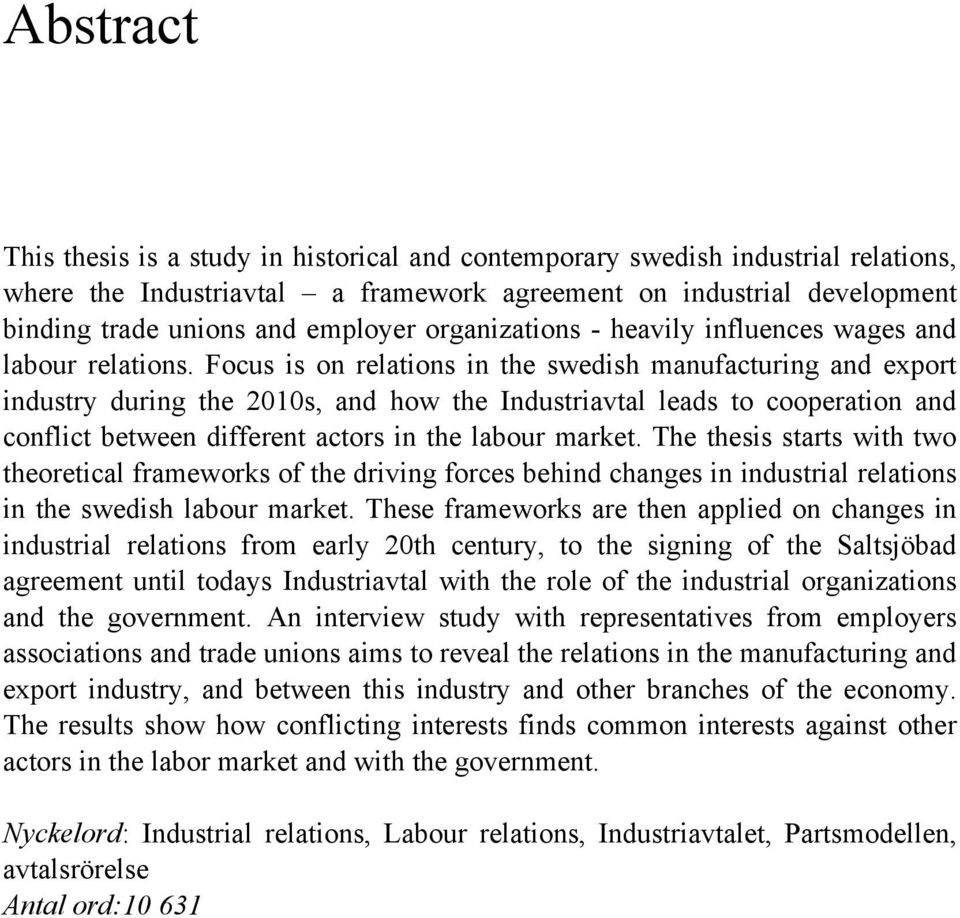 Focus is on relations in the swedish manufacturing and export industry during the 2010s, and how the Industriavtal leads to cooperation and conflict between different actors in the labour market.