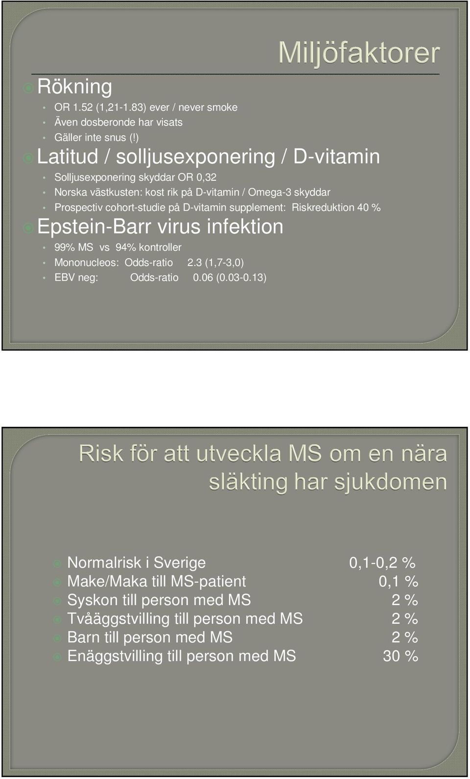 cohort-studie på D-vitamin supplement: Riskreduktion 40 % Epstein-Barr virus infektion 99% MS vs 94% kontroller Mononucleos: Odds-ratio 2.