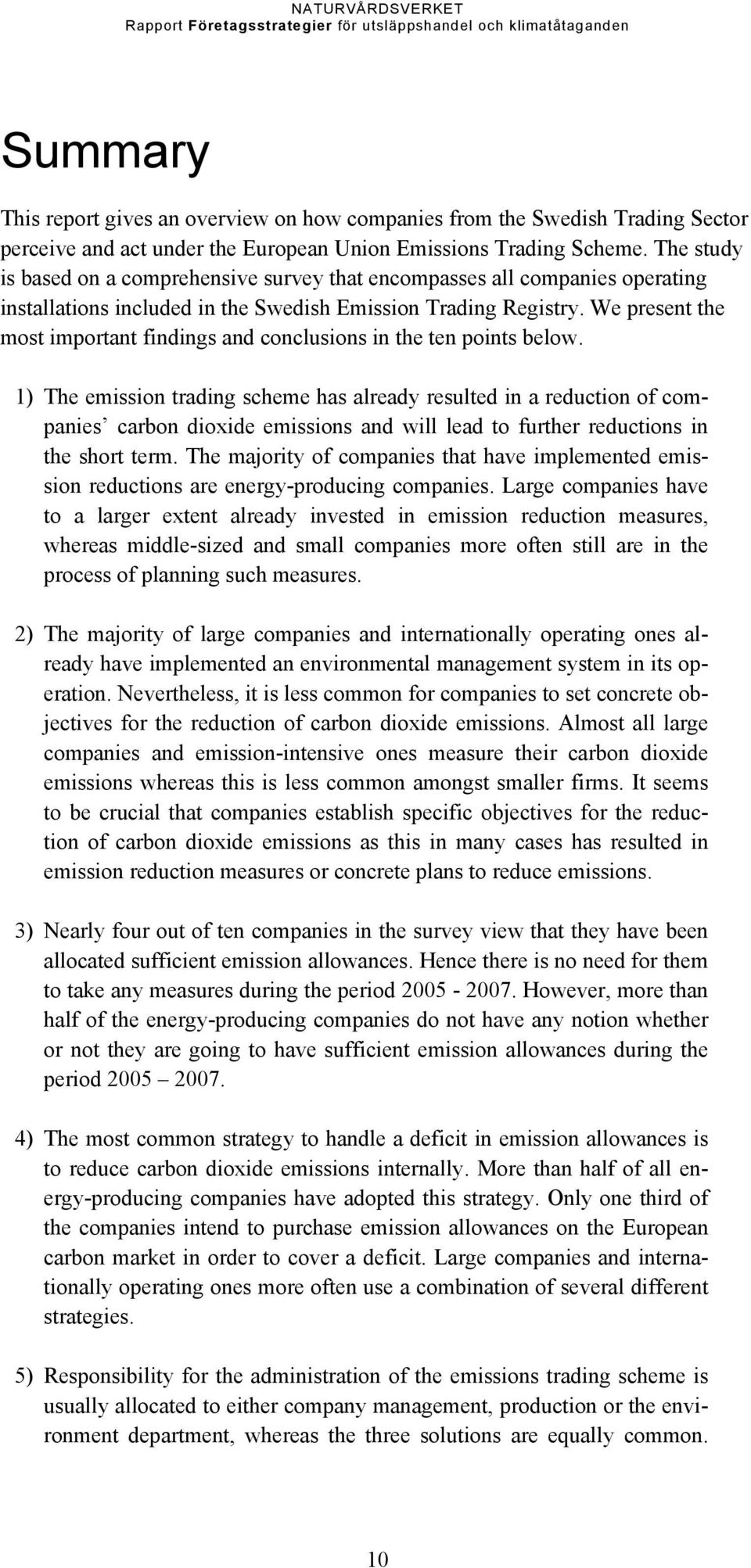 We present the most important findings and conclusions in the ten points below.