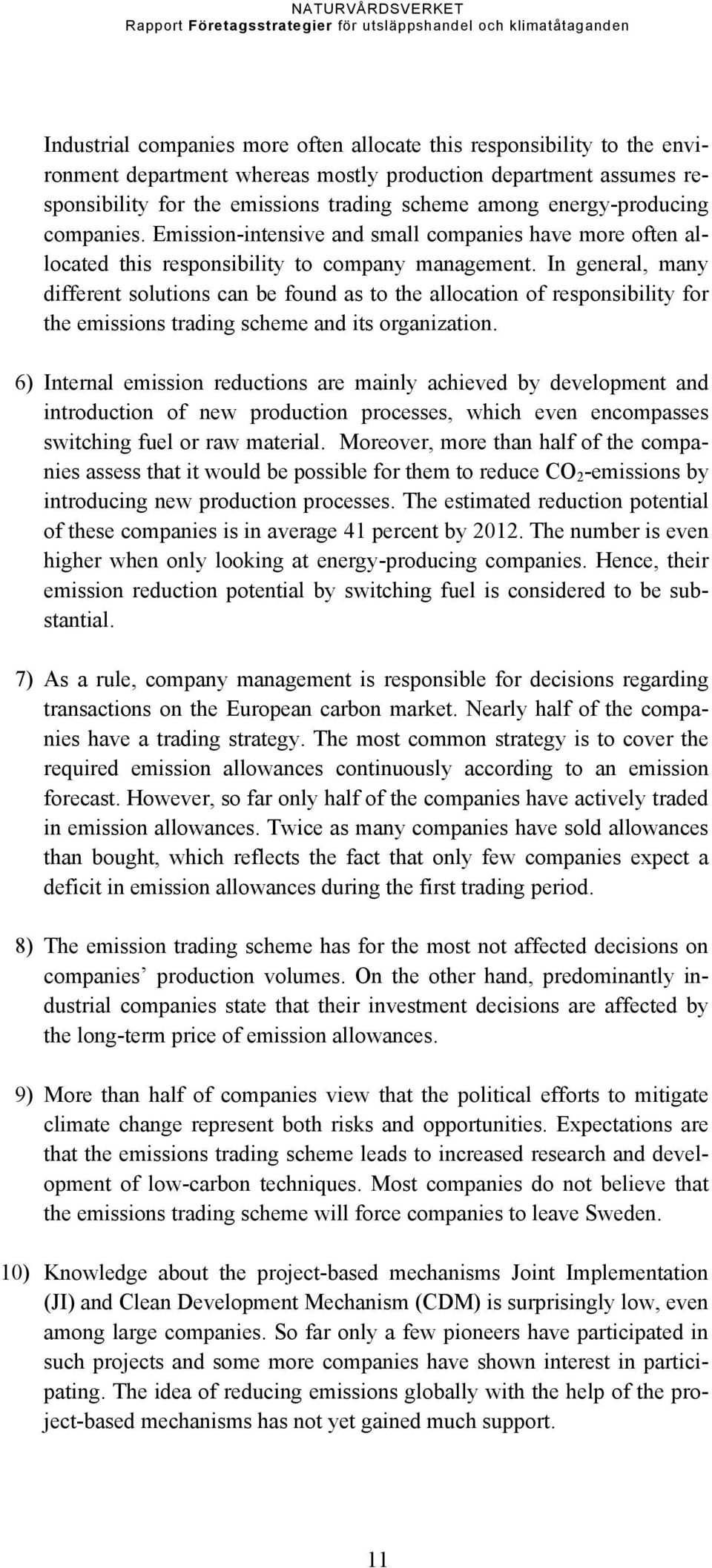 In general, many different solutions can be found as to the allocation of responsibility for the emissions trading scheme and its organization.