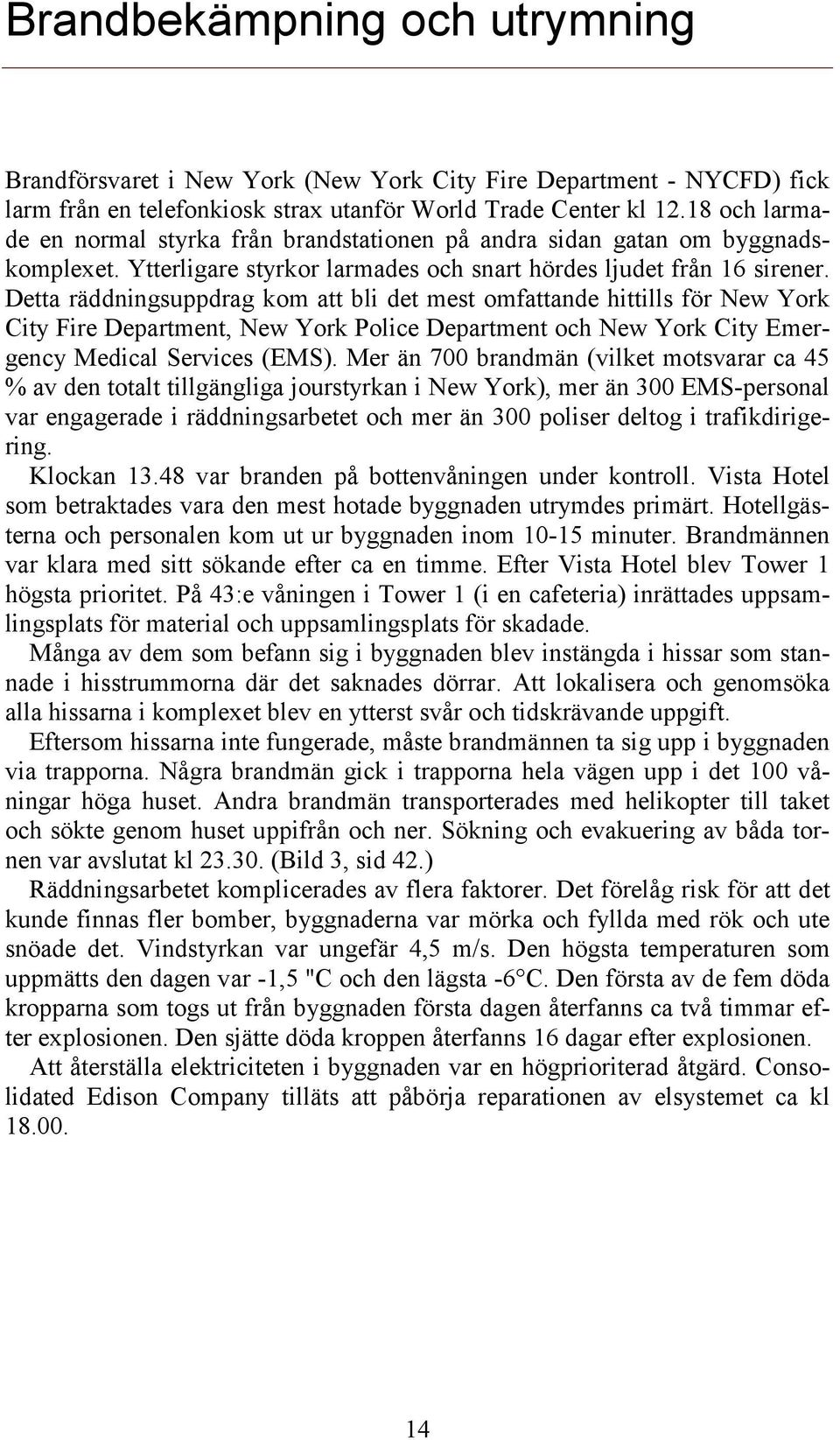 Detta räddningsuppdrag kom att bli det mest omfattande hittills för New York City Fire Department, New York Police Department och New York City Emergency Medical Services (EMS).