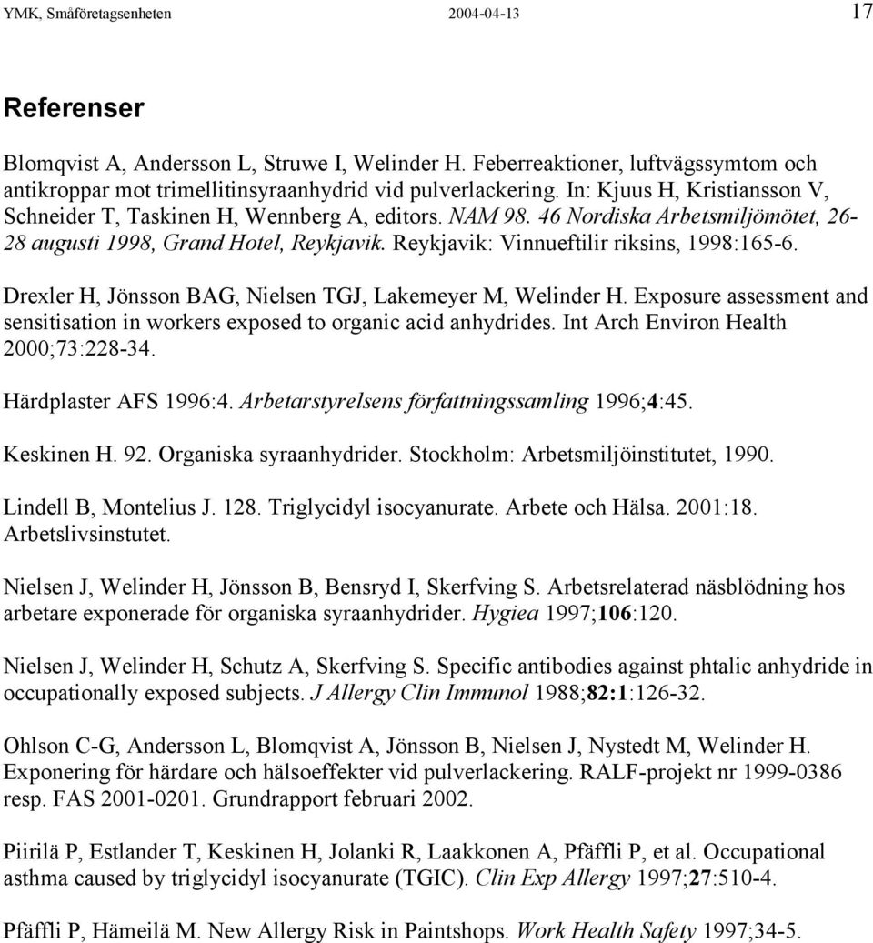 Reykjavik: Vinnueftilir riksins, 1998:165-6. Drexler H, Jönsson BAG, Nielsen TGJ, Lakemeyer M, Welinder H. Exposure assessment and sensitisation in workers exposed to organic acid anhydrides.