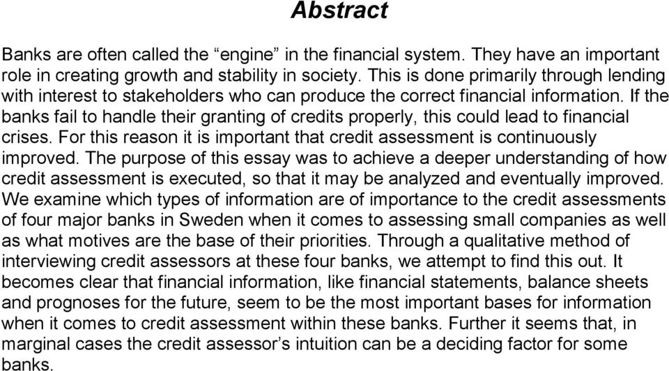 If the banks fail to handle their granting of credits properly, this could lead to financial crises. For this reason it is important that credit assessment is continuously improved.