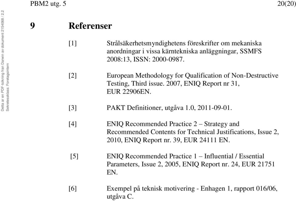 [4] ENIQ Recommended Practice 2 Strategy and Recommended Contents for Technical Justifications, Issue 2, 2010, ENIQ Report nr. 39, EUR 24111 EN.