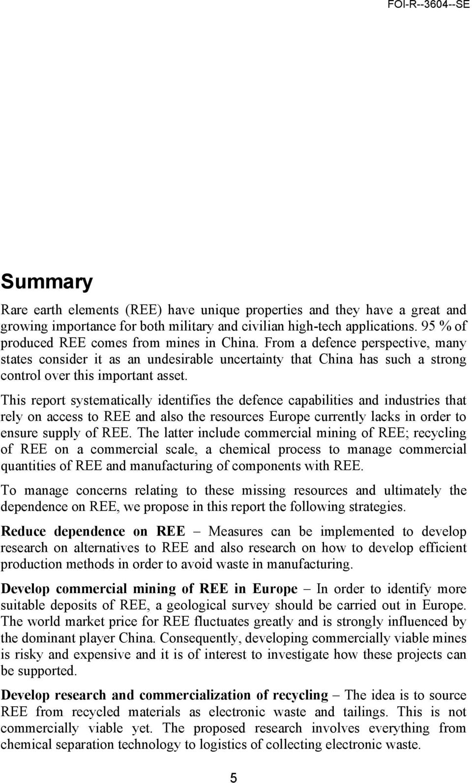 This report systematically identifies the defence capabilities and industries that rely on access to REE and also the resources Europe currently lacks in order to ensure supply of REE.
