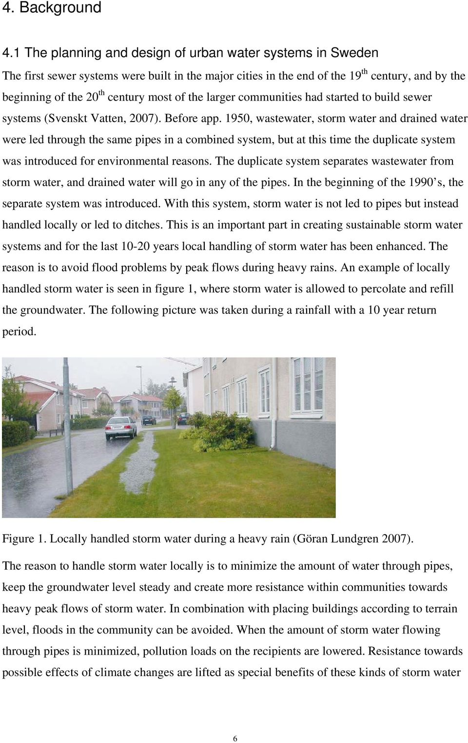 the larger communities had started to build sewer systems (Svenskt Vatten, 2007). Before app.