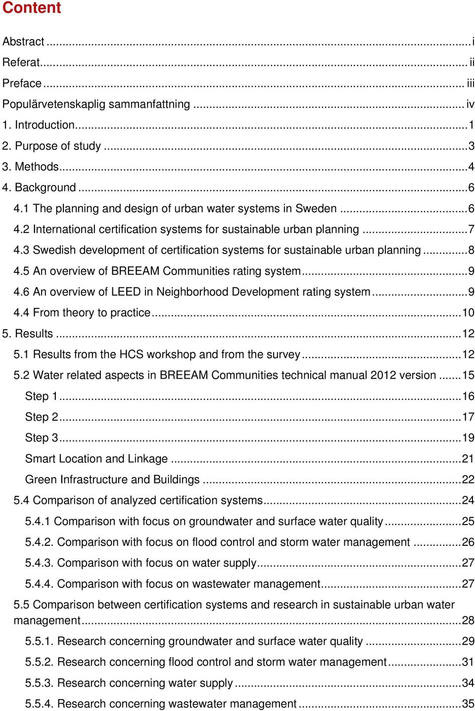 3 Swedish development of certification systems for sustainable urban planning... 8 4.5 An overview of BREEAM Communities rating system... 9 4.