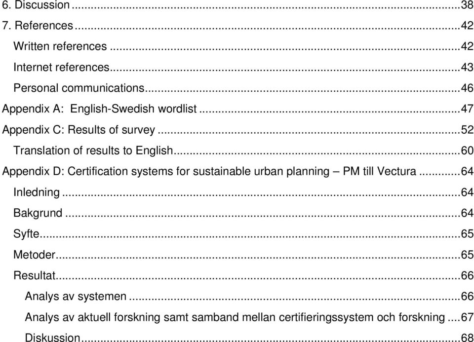 .. 60 Appendix D: Certification systems for sustainable urban planning PM till Vectura... 64 Inledning... 64 Bakgrund... 64 Syfte.
