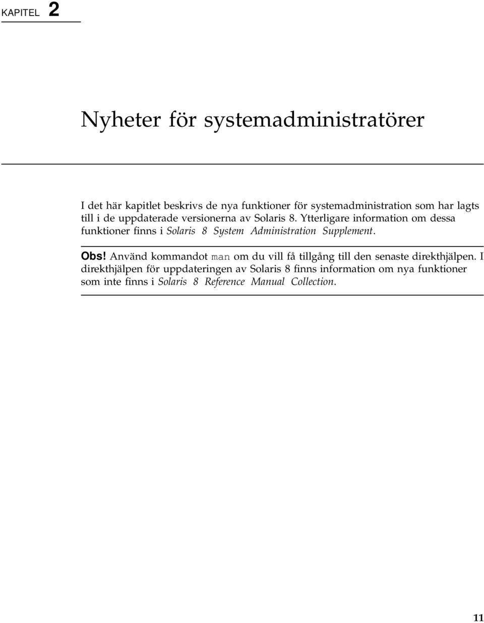 Ytterligare information om dessa funktioner finns i Solaris 8 System Administration Supplement. Obs!