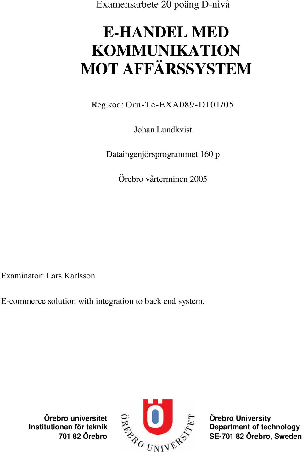 2005 Examinator: Lars Karlsson E-commerce solution with integration to back end system.