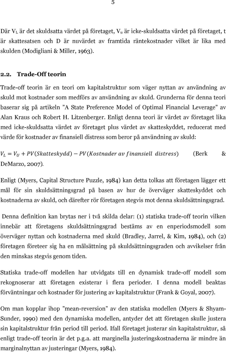 Grunderna för denna teori baserar sig på artikeln A State Preference Model of Optimal Financial Leverage av Alan Kraus och Robert H. Litzenberger.