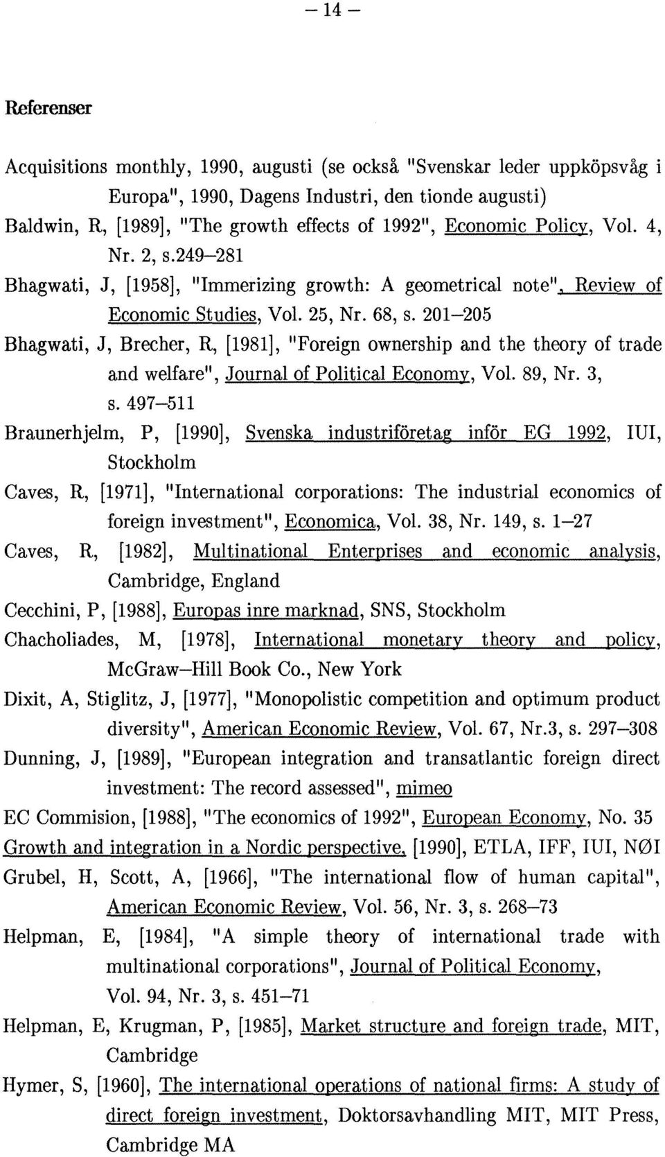 "201-205 Bhagwati, J, Brecher, R, [1981], ""Foreign ownership and the theory of trade and welfare"", Journal of Political Economy, Vol. 89, Nr. 3, s."