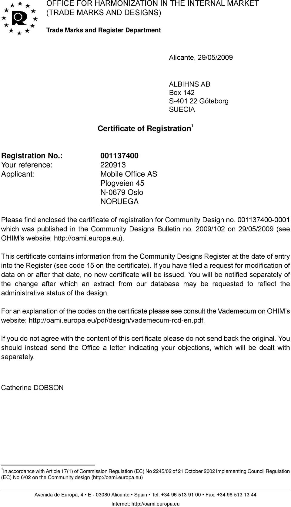 2009/102 on (see OHIM s website: http://oami.europa.eu). This certificate contains information from the Community Designs Register at the date of entry into the Register (see code on the certificate).