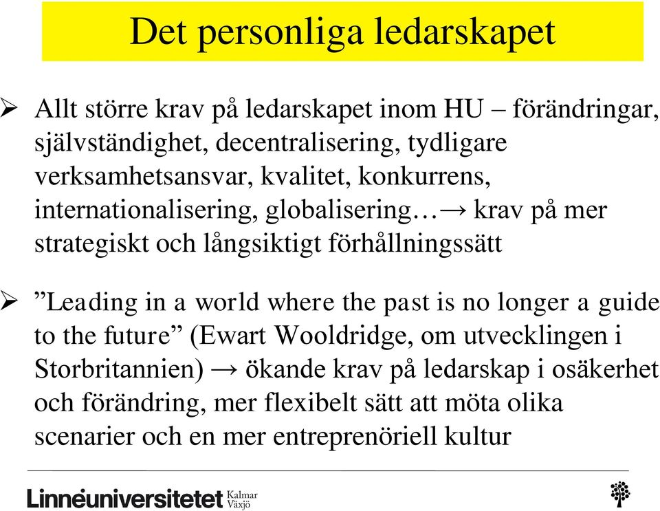förhållningssätt Leading in a world where the past is no longer a guide to the future (Ewart Wooldridge, om utvecklingen i