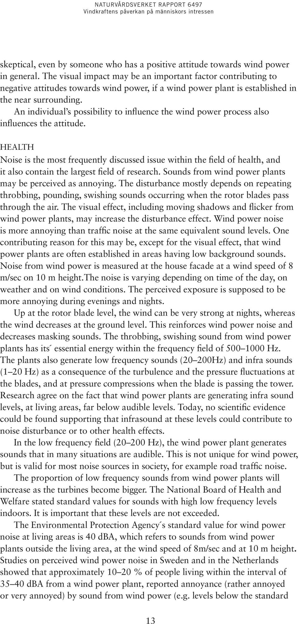 An individual s possibility to influence the wind power process also influences the attitude.