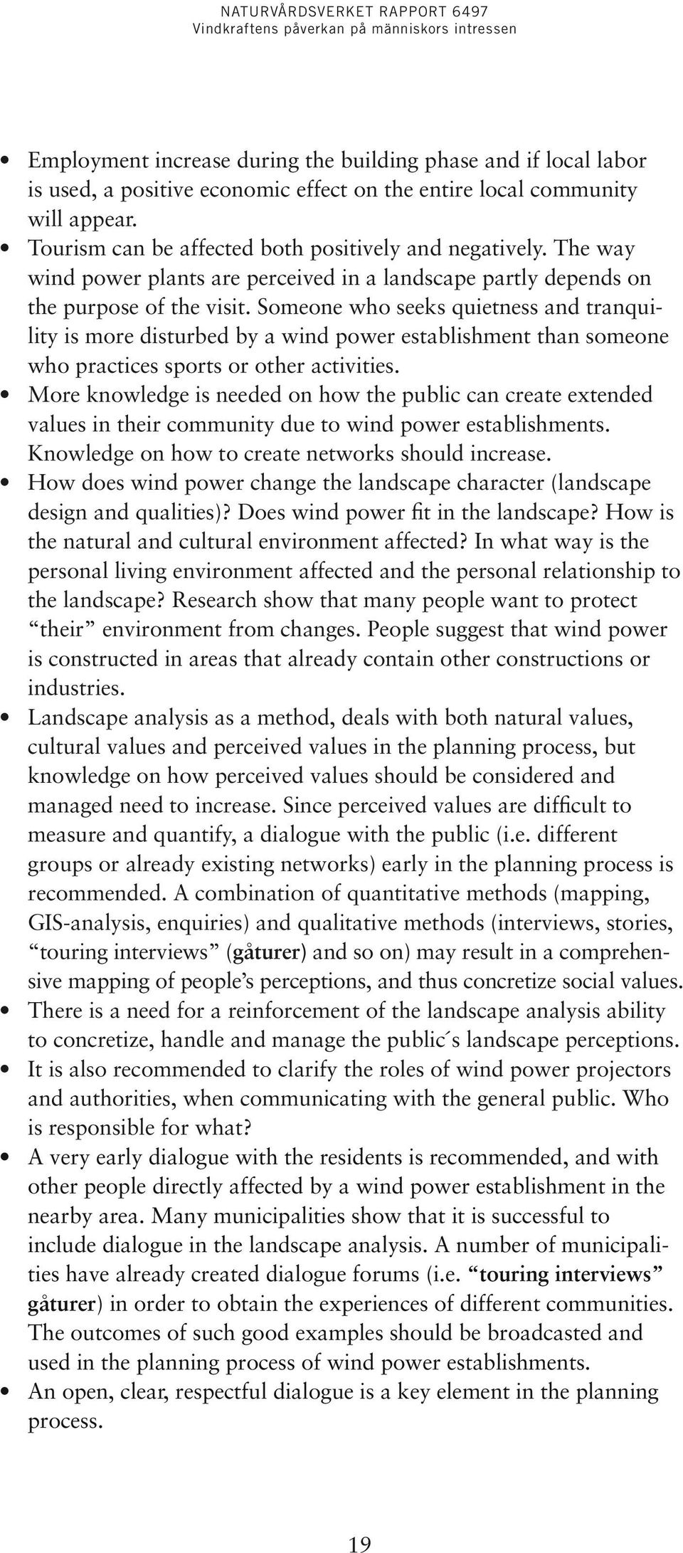 values in their community due to wind power establishments. Knowledge on how to create networks should increase. design and qualities)? Does wind power fit in the landscape?