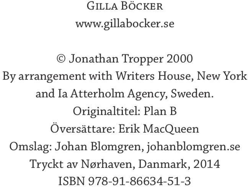and Ia Atterholm Agency, Sweden.