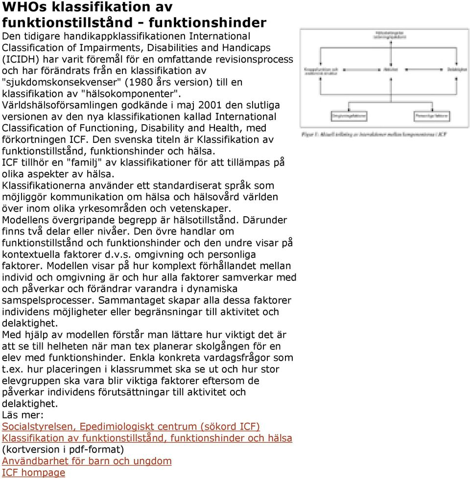 Världshälsoförsamlingen godkände i maj 2001 den slutliga versionen av den nya klassifikationen kallad International Classification of Functioning, Disability and Health, med förkortningen ICF.