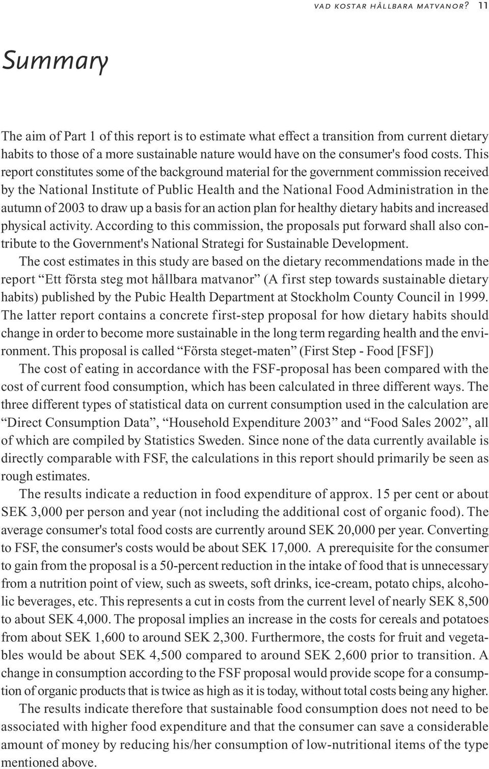 This report constitutes some of the background material for the government commission received by the National Institute of Public Health and the National Food Administration in the autumn of 2003 to