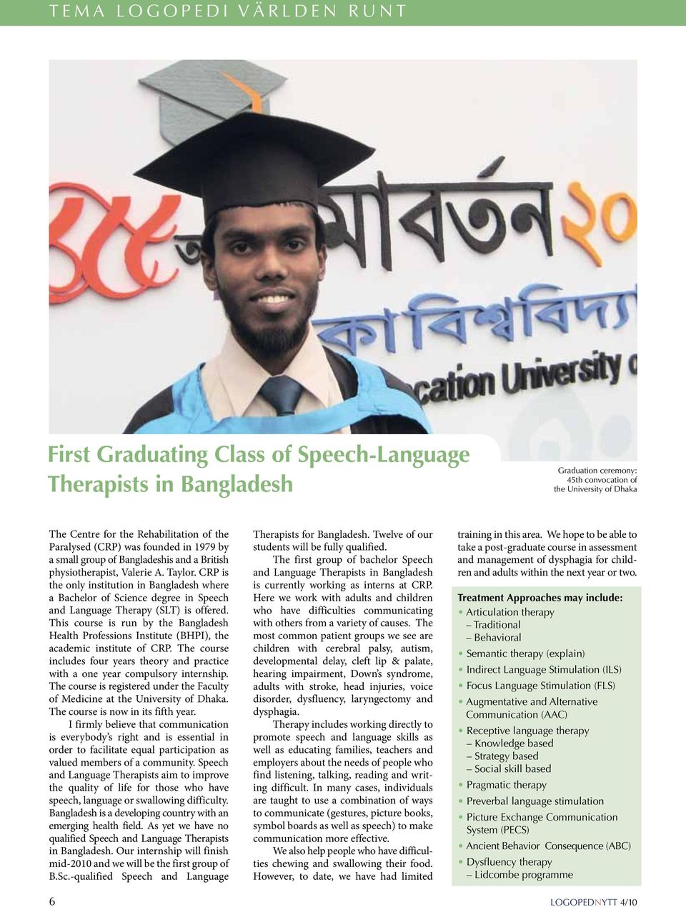 CRP is the only institution in Bangladesh where a Bachelor of Science degree in Speech and Language Therapy (SLT) is offered.