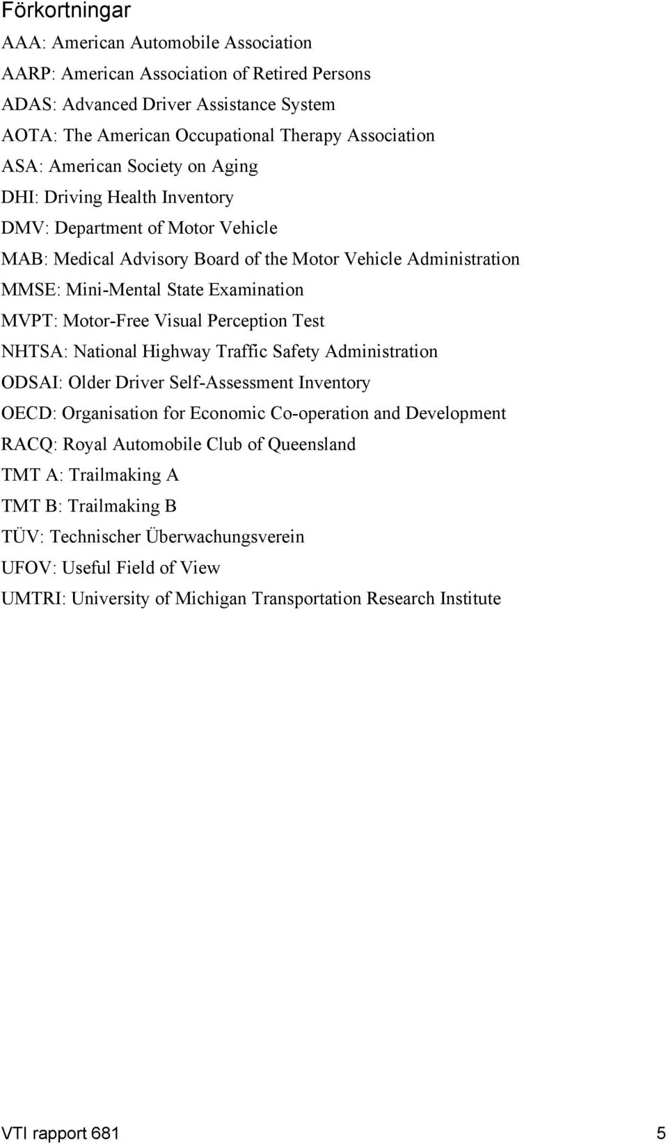 Motor-Free Visual Perception Test NHTSA: National Highway Traffic Safety Administration ODSAI: Older Driver Self-Assessment Inventory OECD: Organisation for Economic Co-operation and Development