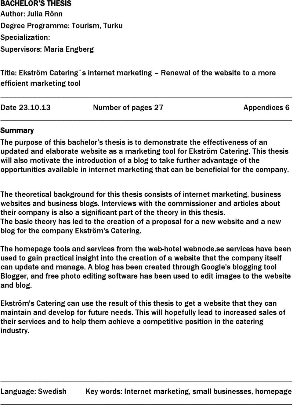 13 Number of pages 27 Appendices 6 Summary The purpose of this bachelor s thesis is to demonstrate the effectiveness of an updated and elaborate website as a marketing tool for Ekström Catering.