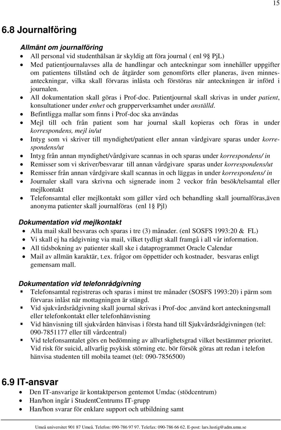 All dokumentation skall göras i Prof-doc. Patientjournal skall skrivas in under patient, konsultationer under enhet och grupperverksamhet under anställd.
