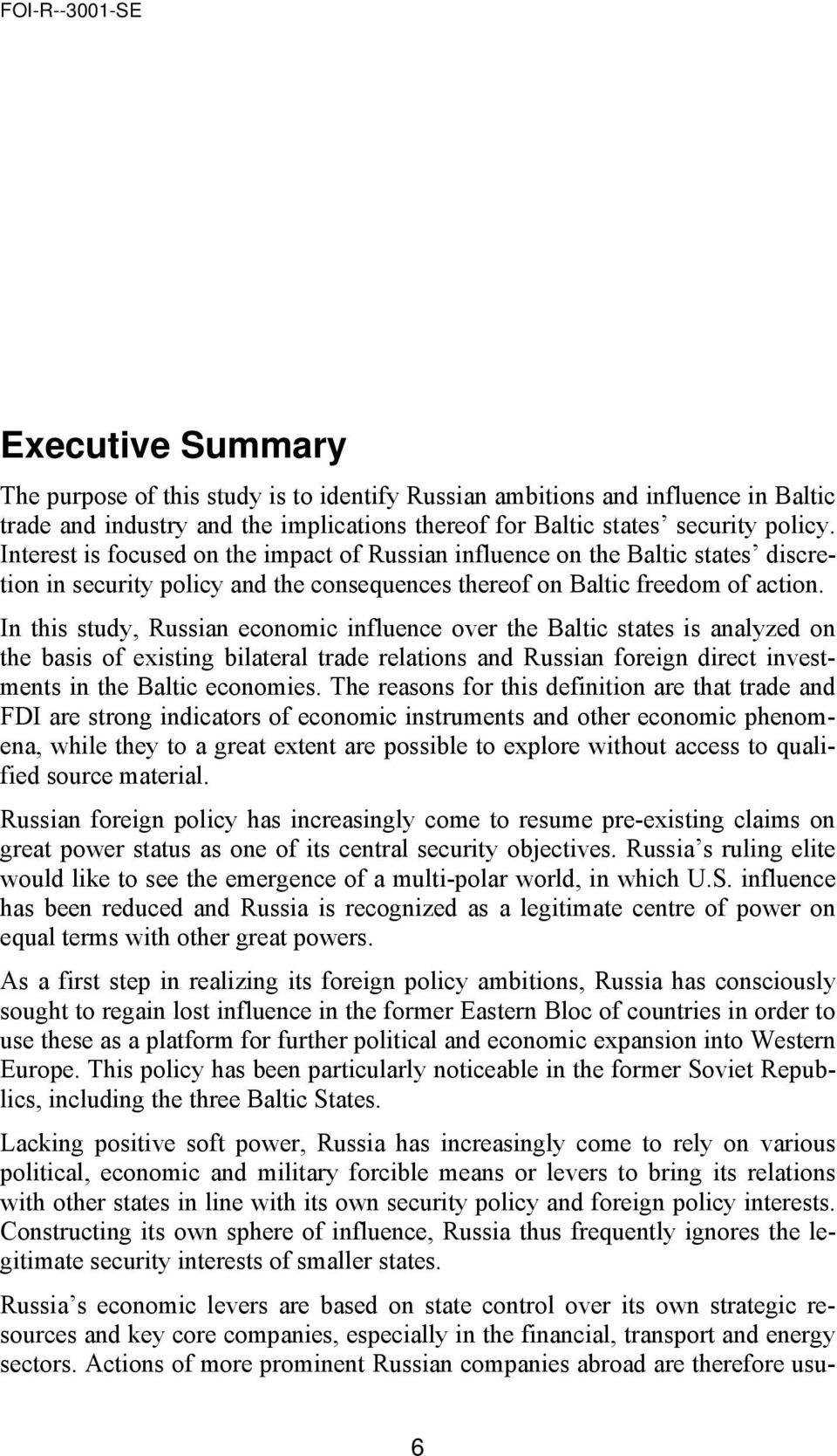 In this study, Russian economic influence over the Baltic states is analyzed on the basis of existing bilateral trade relations and Russian foreign direct investments in the Baltic economies.