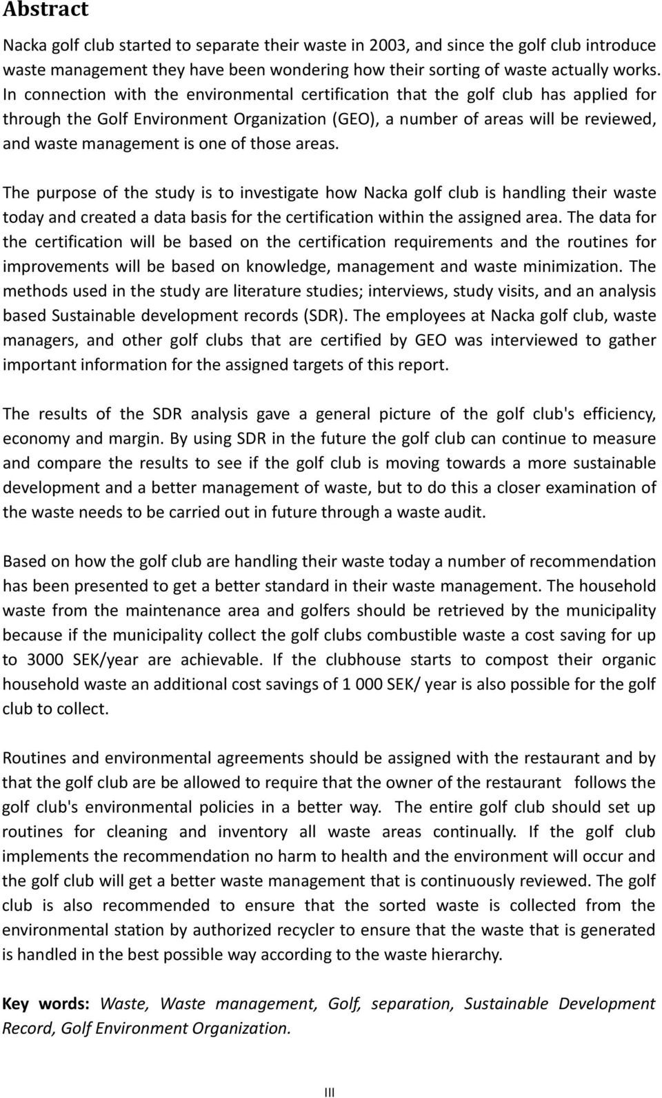 of those areas. The purpose of the study is to investigate how Nacka golf club is handling their waste today and created a data basis for the certification within the assigned area.