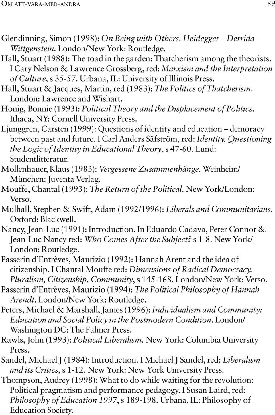 Urbana, IL: University of Illinois Press. Hall, Stuart & Jacques, Martin, red (1983): The Politics of Thatcherism. London: Lawrence and Wishart.
