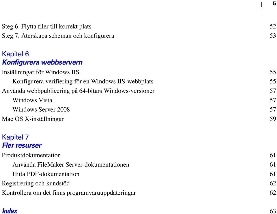 Windows IIS-webbplats 55 Använda webbpublicering på 64-bitars Windows-versioner 57 Windows Vista 57 Windows Server 2008 57 Mac OS