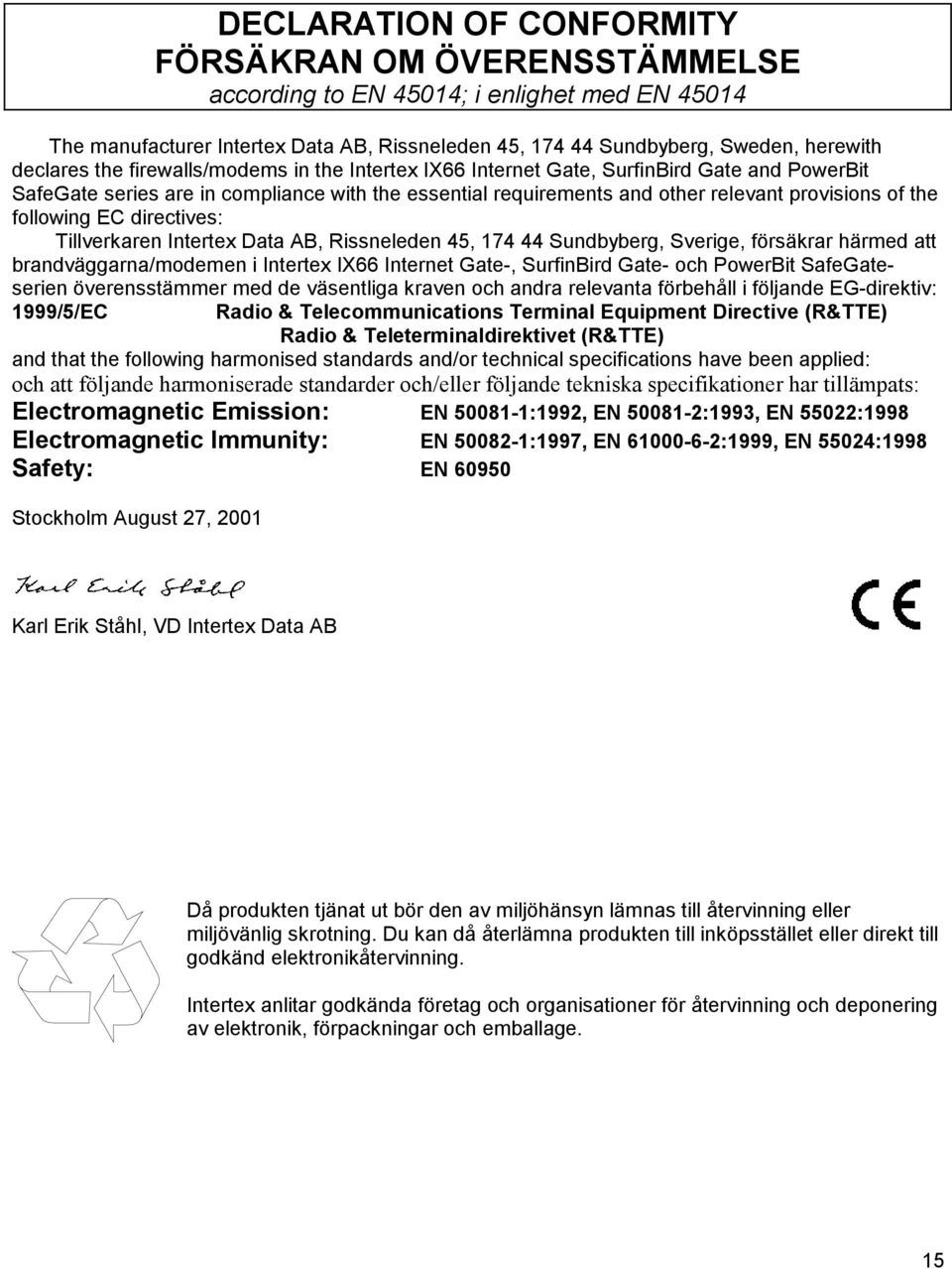 EC directives: Tillverkaren Intertex Data AB, Rissneleden 45, 174 44 Sundbyberg, Sverige, försäkrar härmed att brandväggarna/modemen i Intertex IX66 Internet Gate-, SurfinBird Gate- och PowerBit