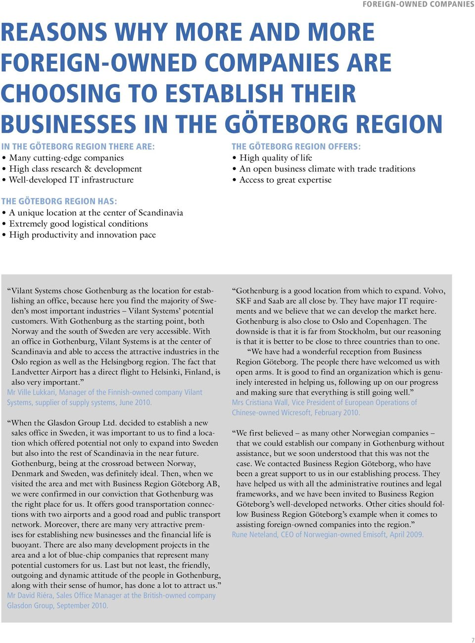 GÖTEBORG REGION OFFERS: High quality of life An open business climate with trade traditions Access to great expertise FOREIGN-OWNED COMPANIES Vilant Systems chose Gothenburg as the location for