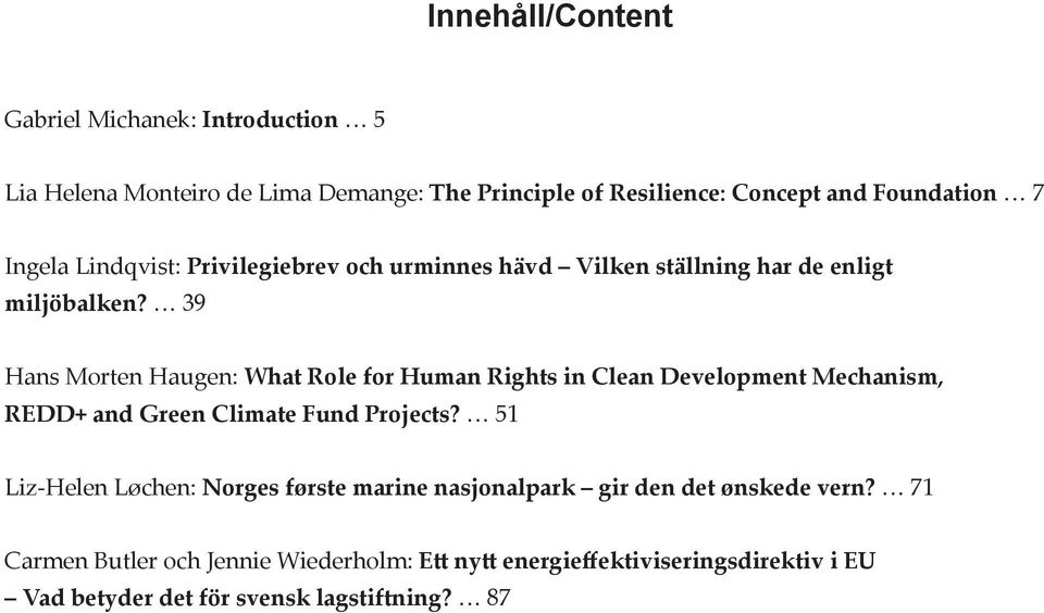 39 Hans Morten Haugen: What Role for Human Rights in Clean Development Mechanism, REDD+ and Green Climate Fund Projects?