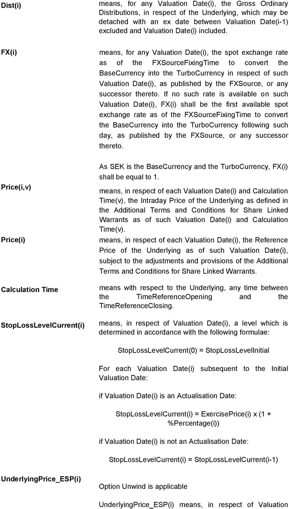 FX(i) means, for any Valuation Date(i), the spot exchange rate as of the FXSourceFixingTime to convert the BaseCurrency into the TurboCurrency in respect of such Valuation Date(i), as published by