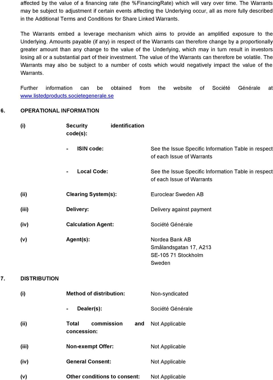The Warrants embed a leverage mechanism which aims to provide an amplified exposure to the Underlying.