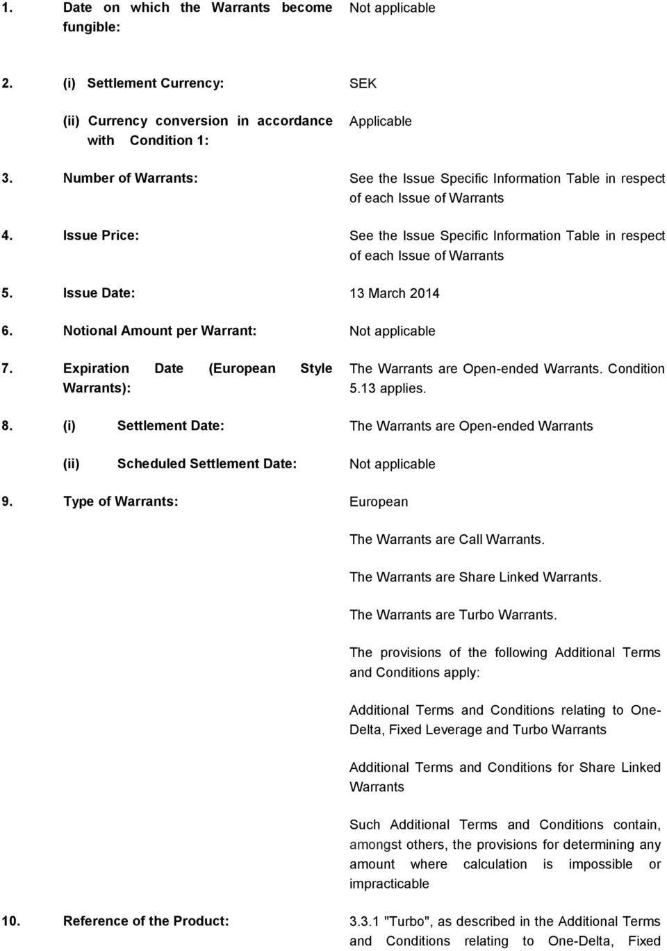 Issue Date: 13 March 2014 6. Notional Amount per Warrant: Not applicable 7. Expiration Date (European Style Warrants): The Warrants are Open-ended Warrants. Condition 5.13 applies. 8.