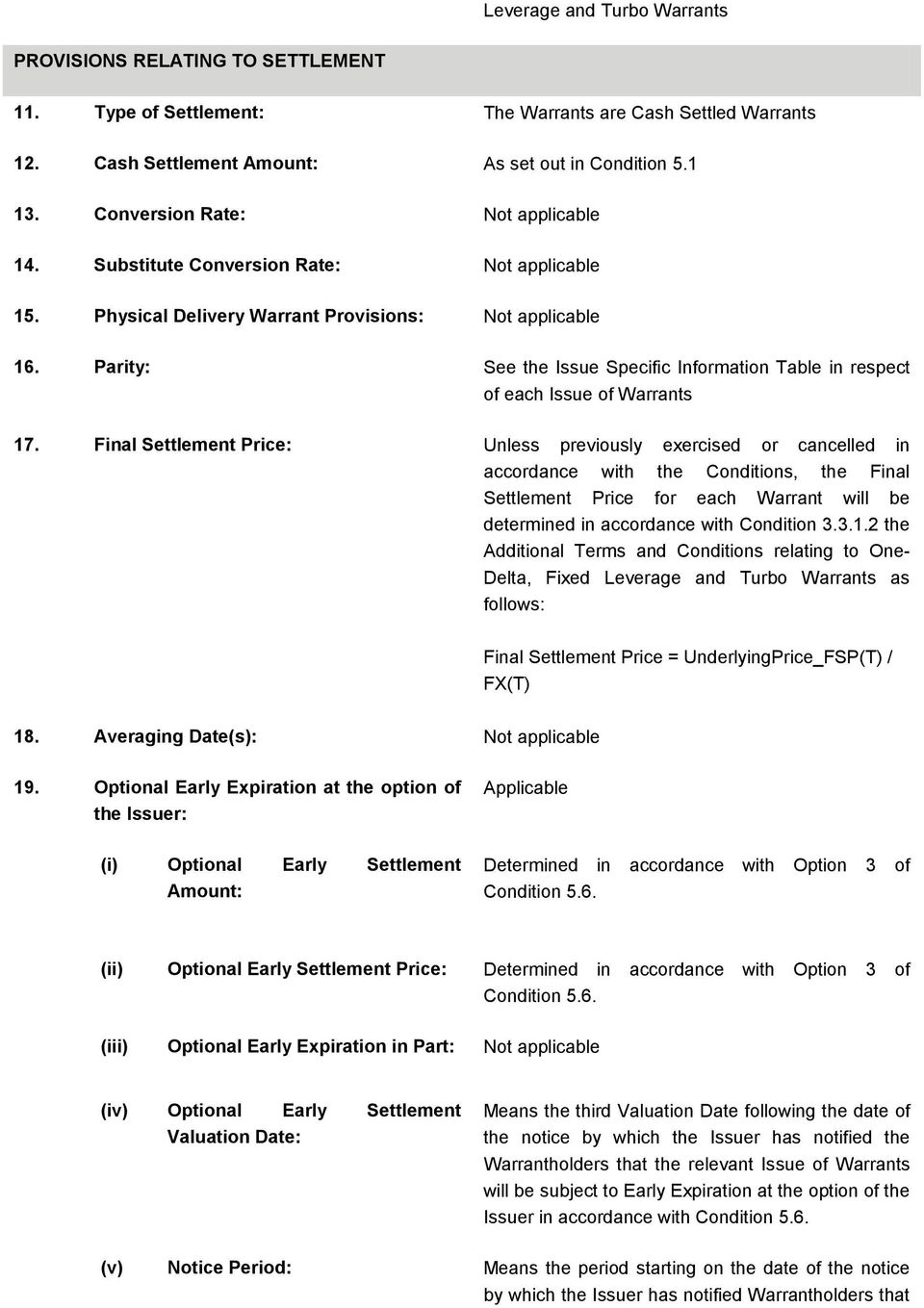 Parity: See the Issue Specific Information Table in respect of each Issue of Warrants 17.