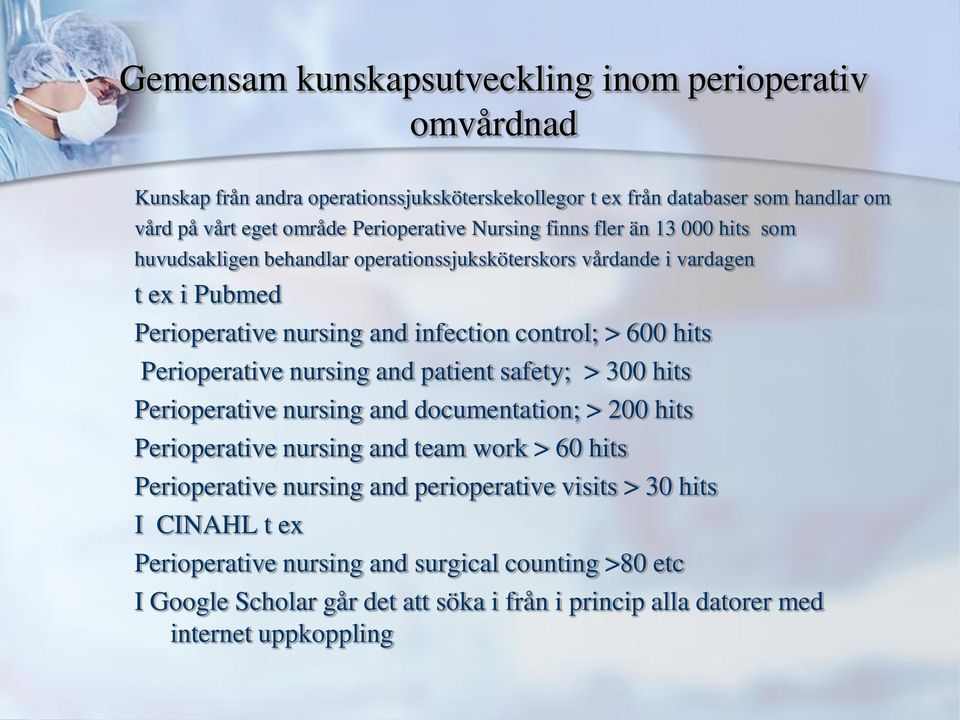 Perioperative nursing and patient safety; > 300 hits Perioperative nursing and documentation; > 200 hits Perioperative nursing and team work > 60 hits Perioperative nursing and