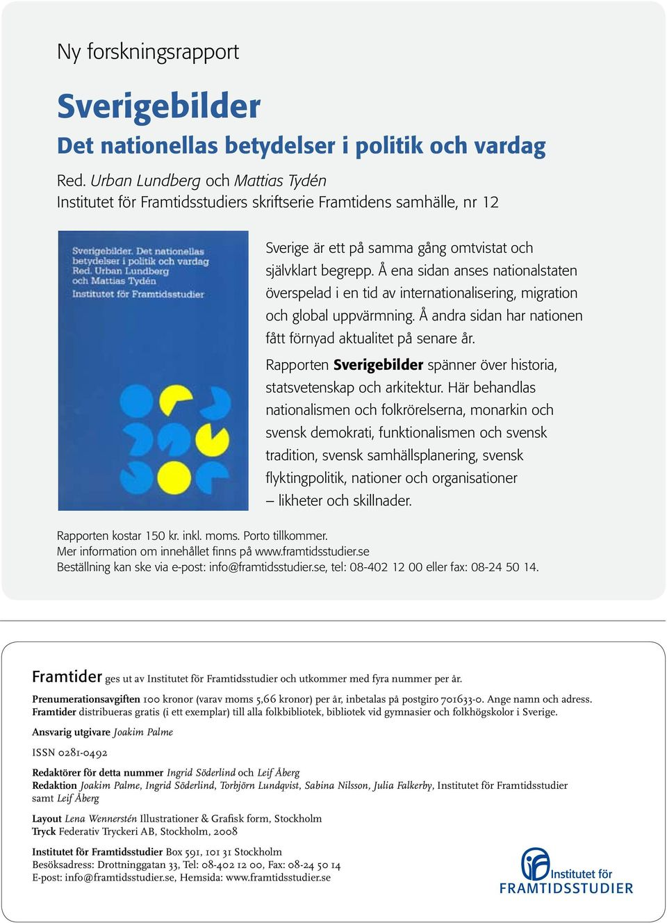 Å ena sidan anses nationalstaten överspelad i en tid av internationalisering, migration och global uppvärmning. Å andra sidan har nationen fått förnyad aktualitet på senare år.