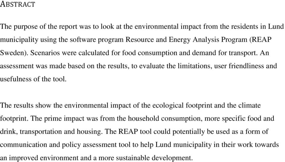 The results show the environmental impact of the ecological footprint and the climate footprint.