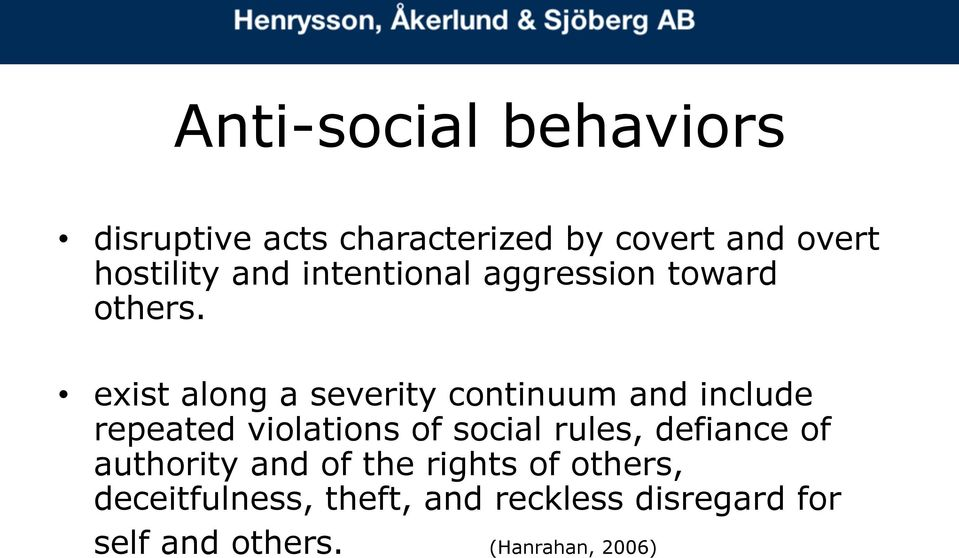 exist along a severity continuum and include repeated violations of social rules,