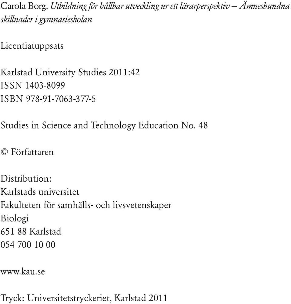 Licentiatuppsats Karlstad University Studies 2011:42 ISSN 1403-8099 ISBN 978-91-7063-377-5 Studies in Science
