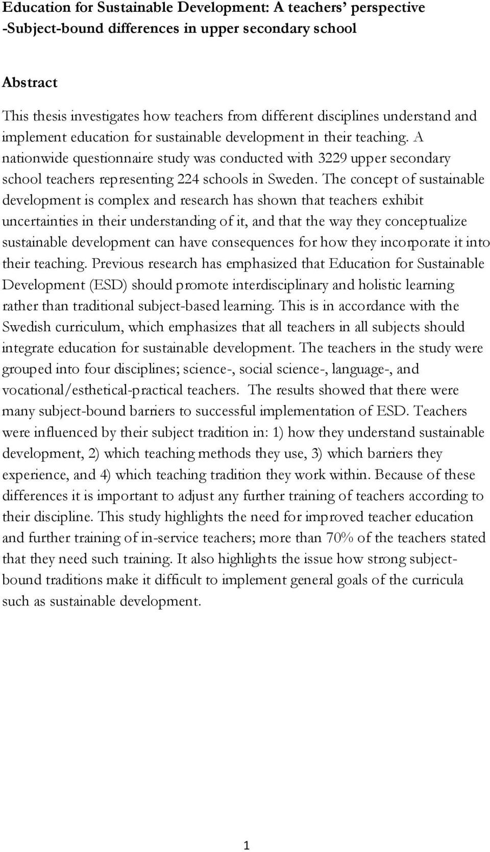 The concept of sustainable development is complex and research has shown that teachers exhibit uncertainties in their understanding of it, and that the way they conceptualize sustainable development