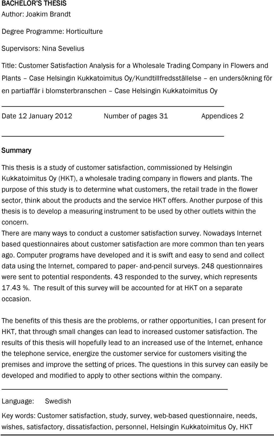 This thesis is a study of customer satisfaction, commissioned by Helsingin Kukkatoimitus Oy (HKT), a wholesale trading company in flowers and plants.