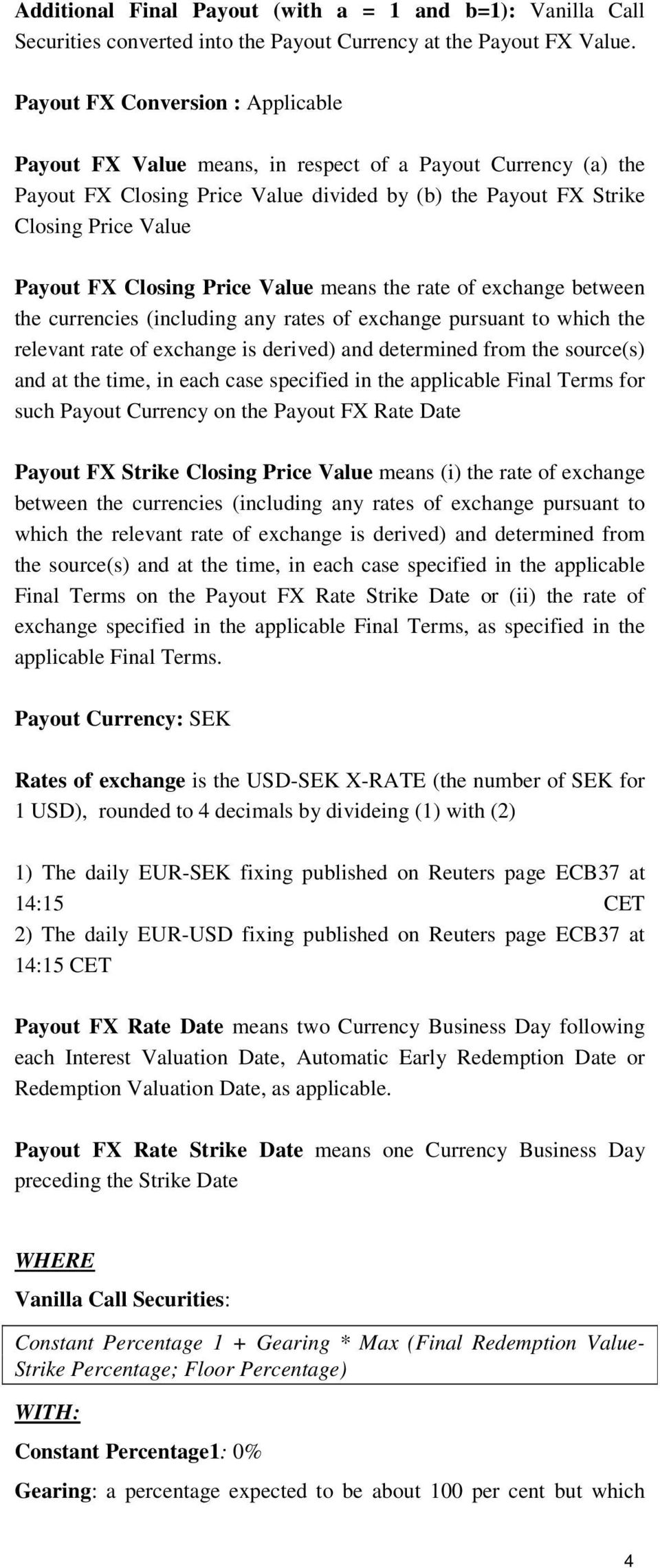Closing Price Value means the rate of exchange between the currencies (including any rates of exchange pursuant to which the relevant rate of exchange is derived) and determined from the source(s)