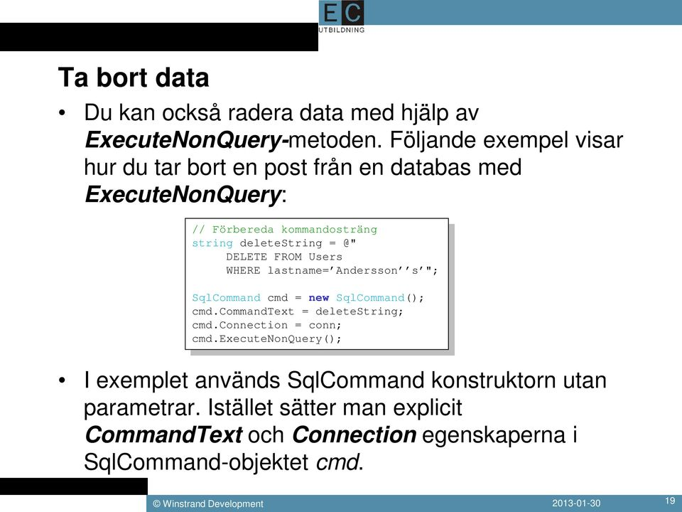 "@"" DELETE FROM Users WHERE lastname= Andersson s ""; SqlCommand cmd = new SqlCommand(); cmd.commandtext = deletestring; cmd."