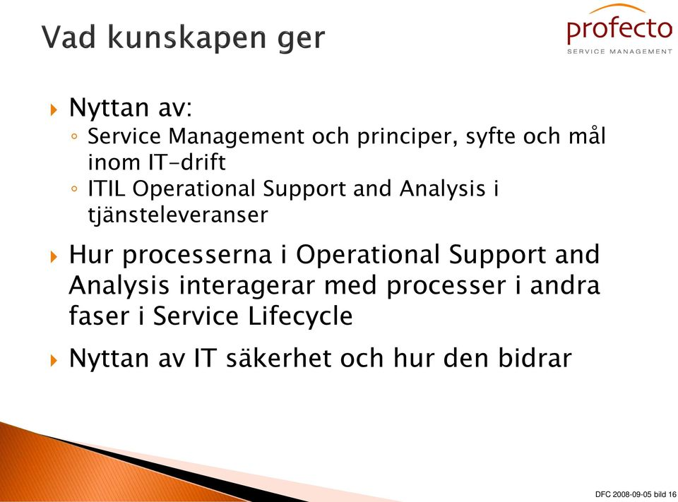 Operational Support and Analysis interagerar med processer i andra faser i