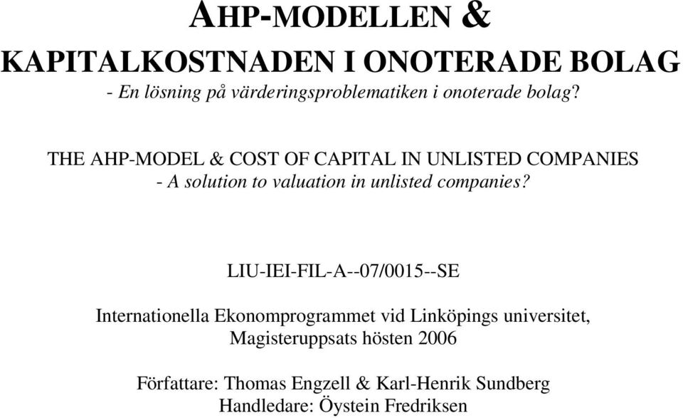 THE AHP-MODEL & COST OF CAPITAL IN UNLISTED COMPANIES - A solution to valuation in unlisted companies?
